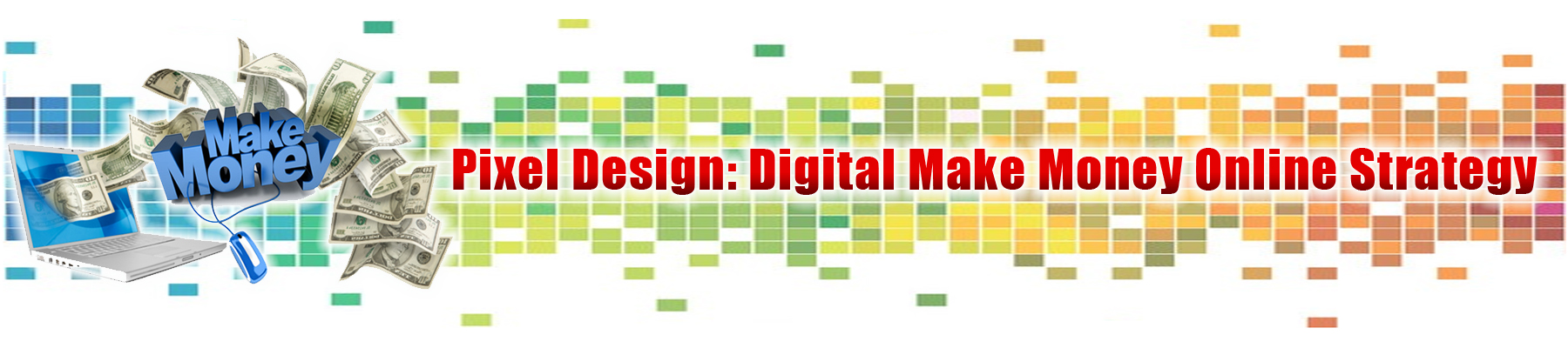 Pixel Design: Digital Make Money Online Strategy